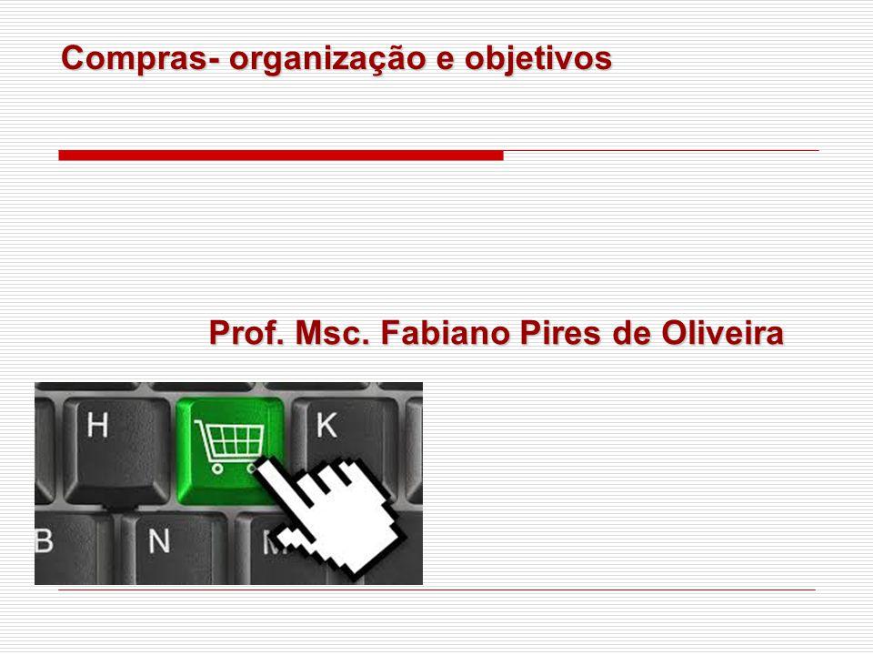 Compras- organização e objetivos Prof. Msc. Fabiano Pires de Oliveira