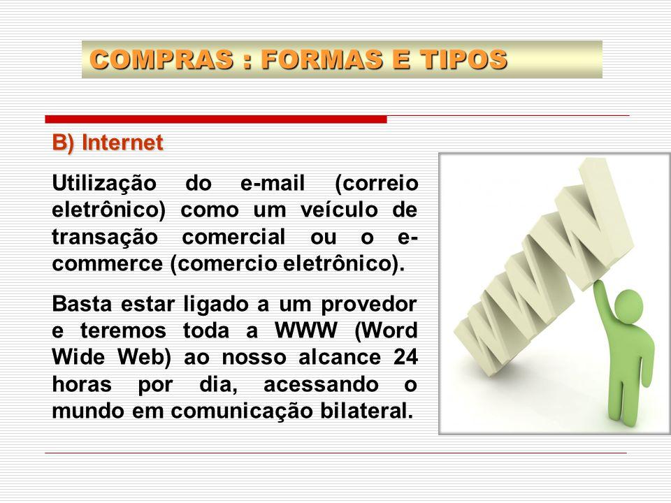 B) Internet Utilização do e-mail (correio eletrônico) como um veículo de transação comercial ou o e- commerce (comercio eletrônico). Basta estar ligad