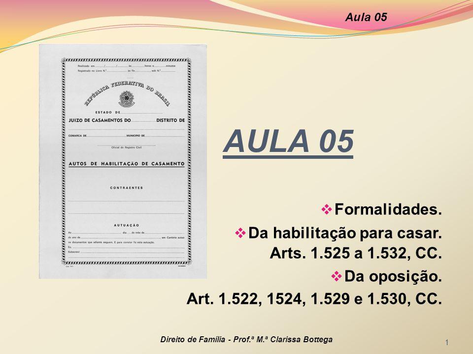 AULA 05  Formalidades.  Da habilitação para casar. Arts. 1.525 a 1.532, CC.  Da oposição. Art. 1.522, 1524, 1.529 e 1.530, CC. Aula 05 Direito de F