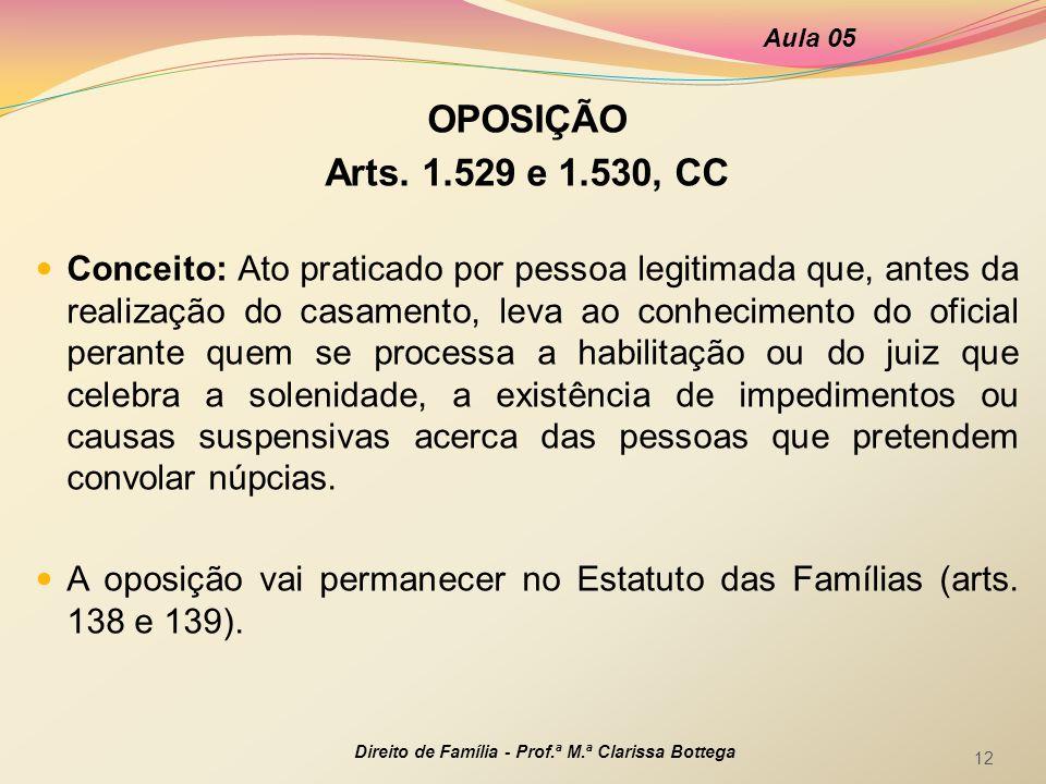 OPOSIÇÃO Arts. 1.529 e 1.530, CC  Conceito: Ato praticado por pessoa legitimada que, antes da realização do casamento, leva ao conhecimento do oficia