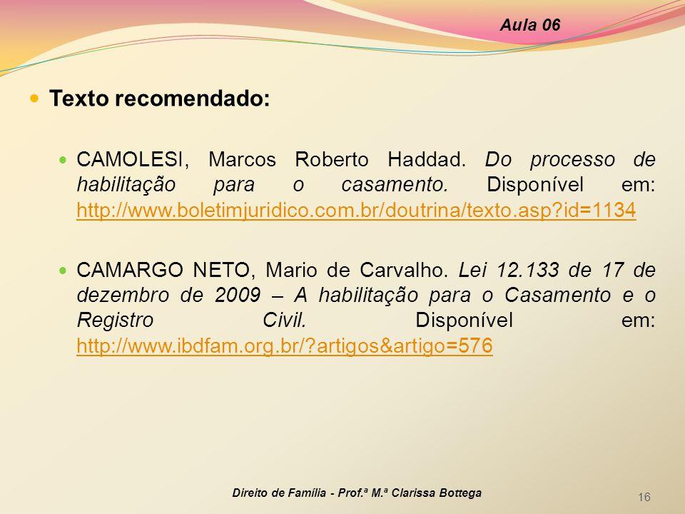 Aula 06 Direito de Família - Prof.ª M.ª Clarissa Bottega 16  Texto recomendado:  CAMOLESI, Marcos Roberto Haddad. Do processo de habilitação para o