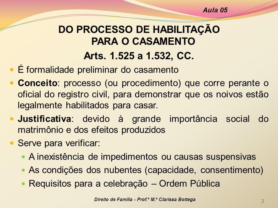 DO PROCESSO DE HABILITAÇÃO PARA O CASAMENTO Arts. 1.525 a 1.532, CC.  É formalidade preliminar do casamento  Conceito: processo (ou procedimento) qu