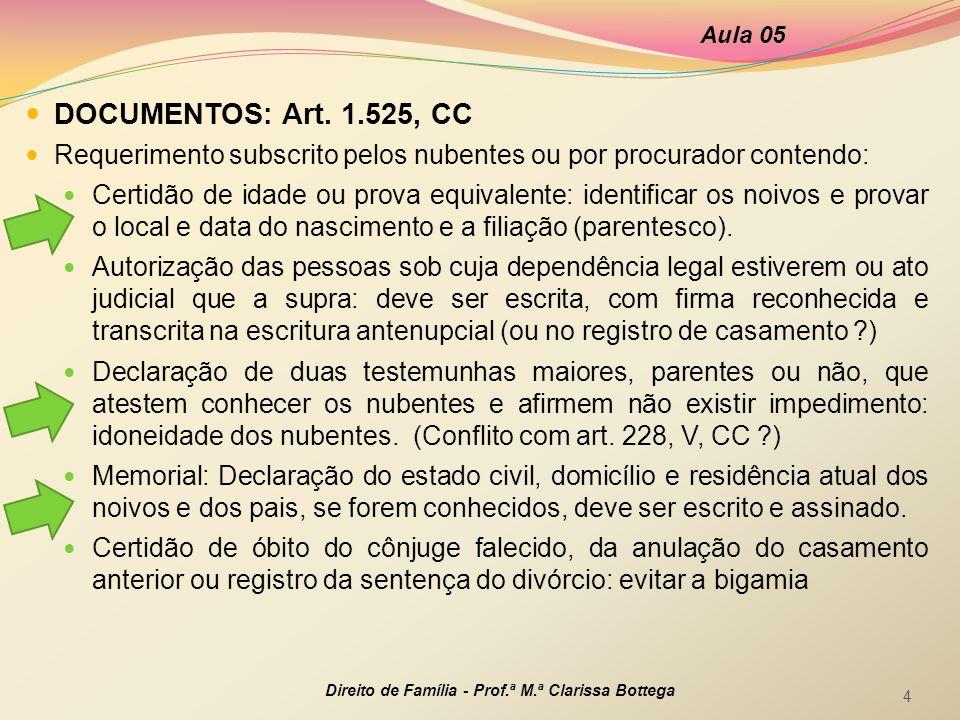  DOCUMENTOS: Art. 1.525, CC  Requerimento subscrito pelos nubentes ou por procurador contendo:  Certidão de idade ou prova equivalente: identificar