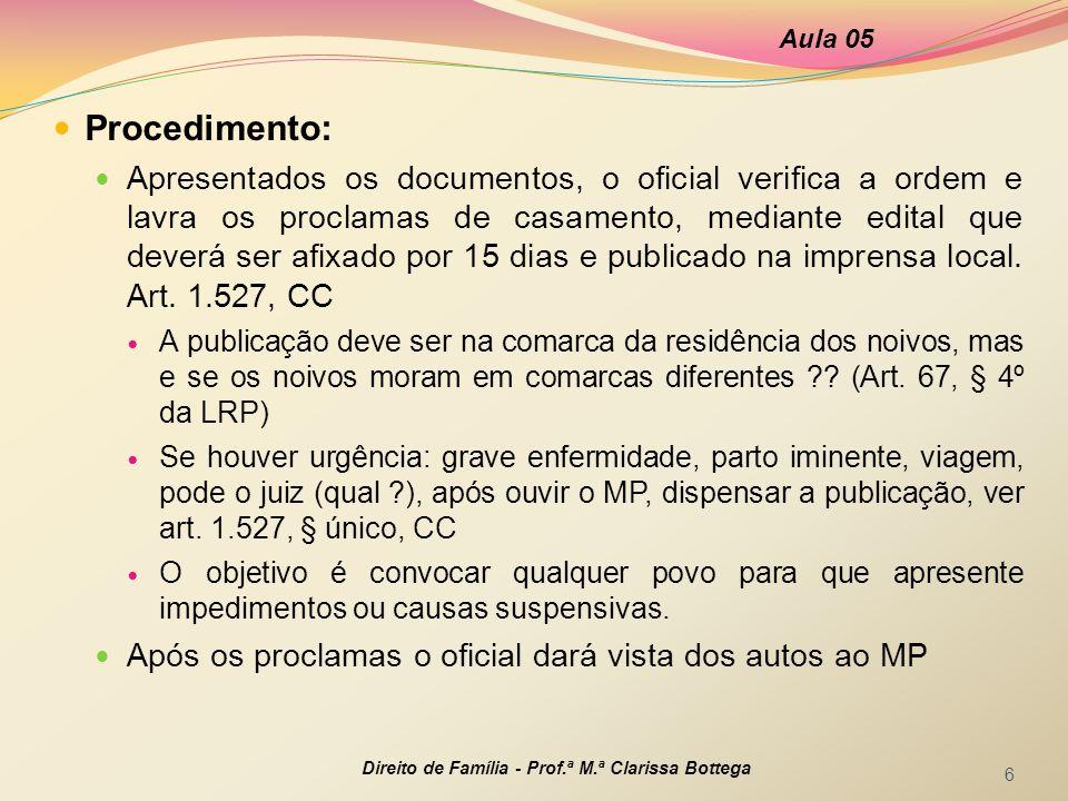 Aula 05 Direito de Família - Prof.ª M.ª Clarissa Bottega 17  Bibliografia desta aula:  CÓDIGO CIVIL/2002  CONSTITUIÇÃO FEDERAL  DINIZ, Maria Helena.
