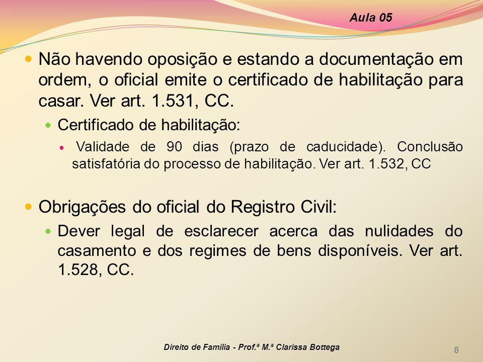  Não havendo oposição e estando a documentação em ordem, o oficial emite o certificado de habilitação para casar. Ver art. 1.531, CC.  Certificado d