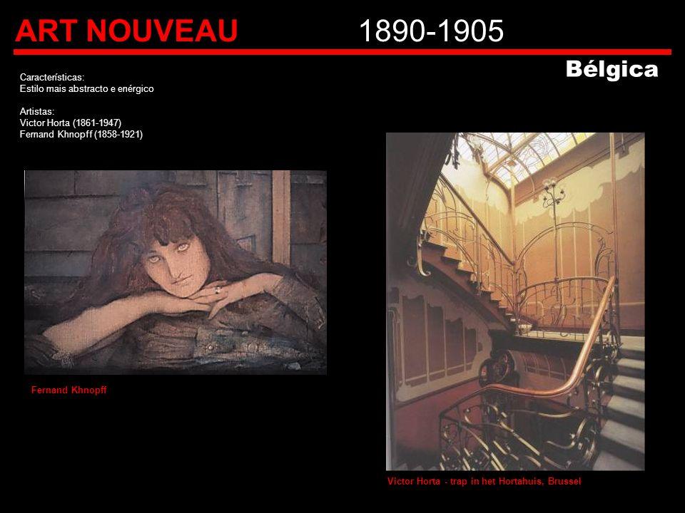 ART NOUVEAU1890-1905 Características: Estilo mais abstracto e enérgico Artistas: Victor Horta (1861-1947) Fernand Khnopff (1858-1921) Bélgica Victor H