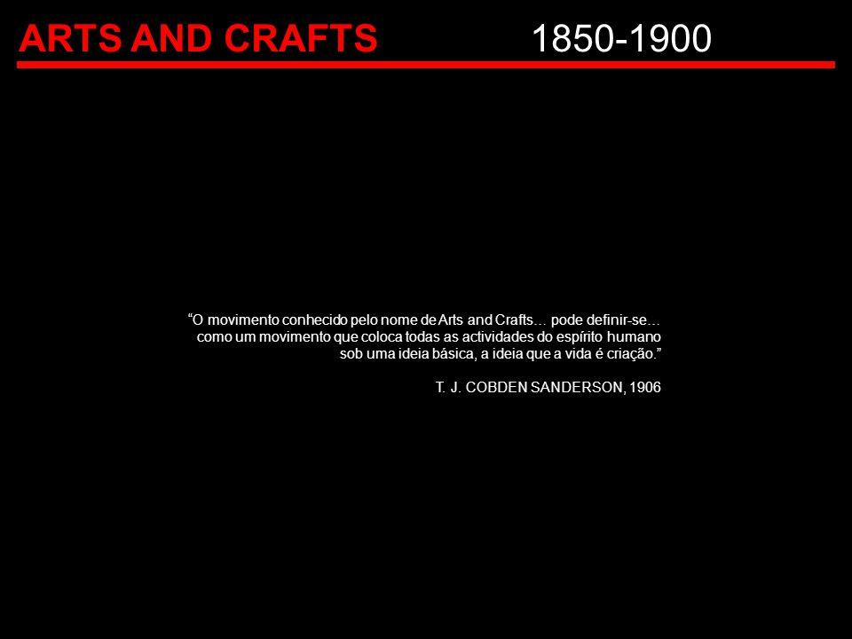 """ARTS AND CRAFTS1850-1900 """"O movimento conhecido pelo nome de Arts and Crafts… pode definir-se… como um movimento que coloca todas as actividades do es"""
