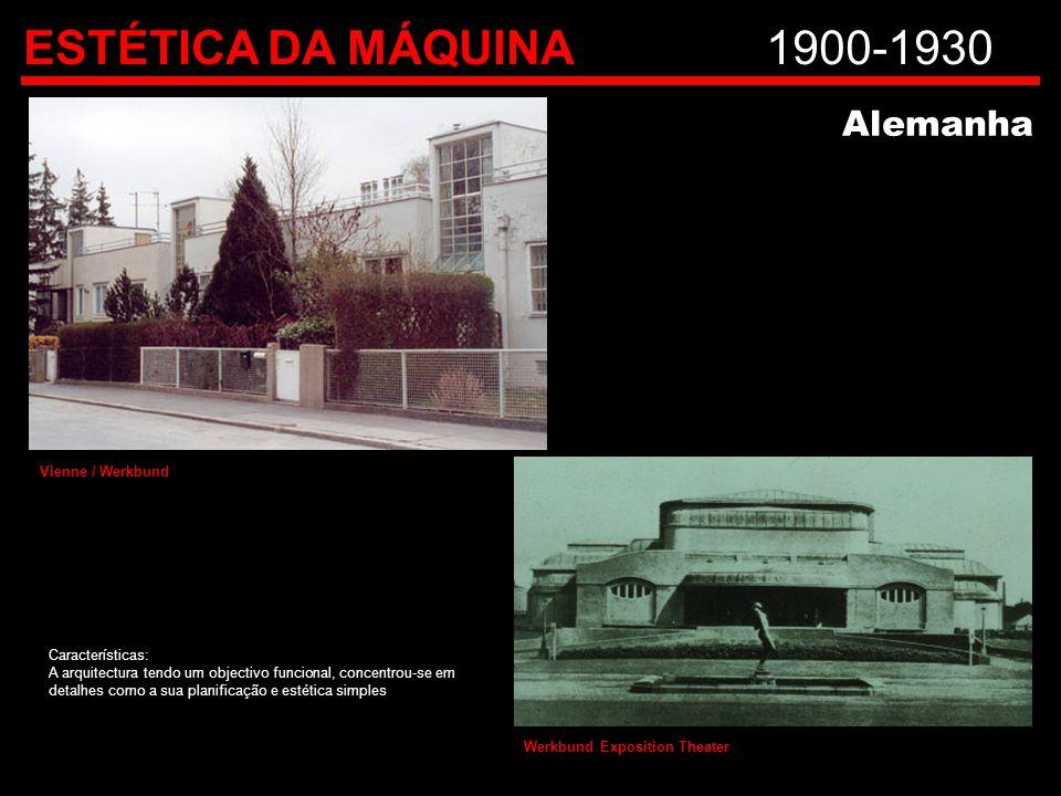ESTÉTICA DA MÁQUINA1900-1930 Alemanha Características: A arquitectura tendo um objectivo funcional, concentrou-se em detalhes como a sua planificação