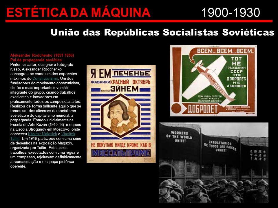ESTÉTICA DA MÁQUINA1900-1930 União das Repúblicas Socialistas Soviéticas Aleksander Rodchenko (1891-1956) Pai da propaganda soviética Pintor, escultor