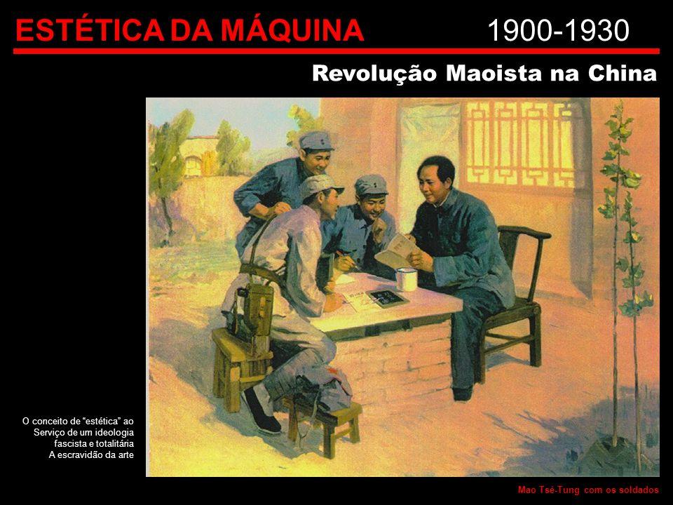 """ESTÉTICA DA MÁQUINA1900-1930 Revolução Maoista na China O conceito de """"estética"""" ao Serviço de um ideologia fascista e totalitária A escravidão da art"""