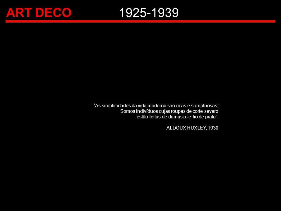 """ART DECO1925-1939 """"As simplicidades da vida moderna são ricas e sumptuosas; Somos indivíduos cujas roupas de corte severo estão feitas de damasco e fi"""
