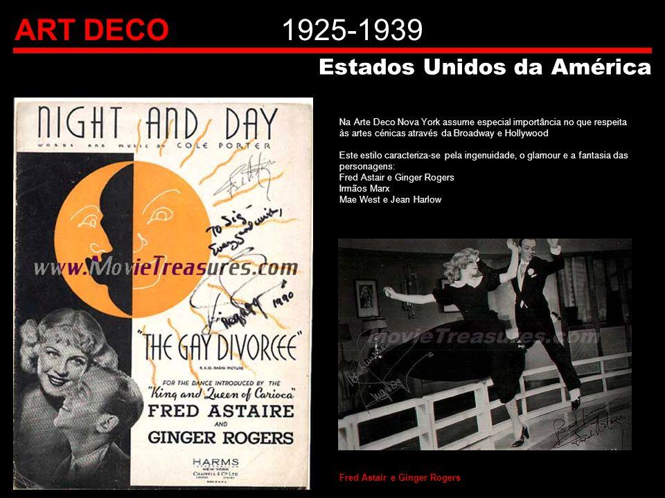 ART DECO1925-1939 Estados Unidos da América Na Arte Deco Nova York assume especial importância no que respeita às artes cénicas através da Broadway e