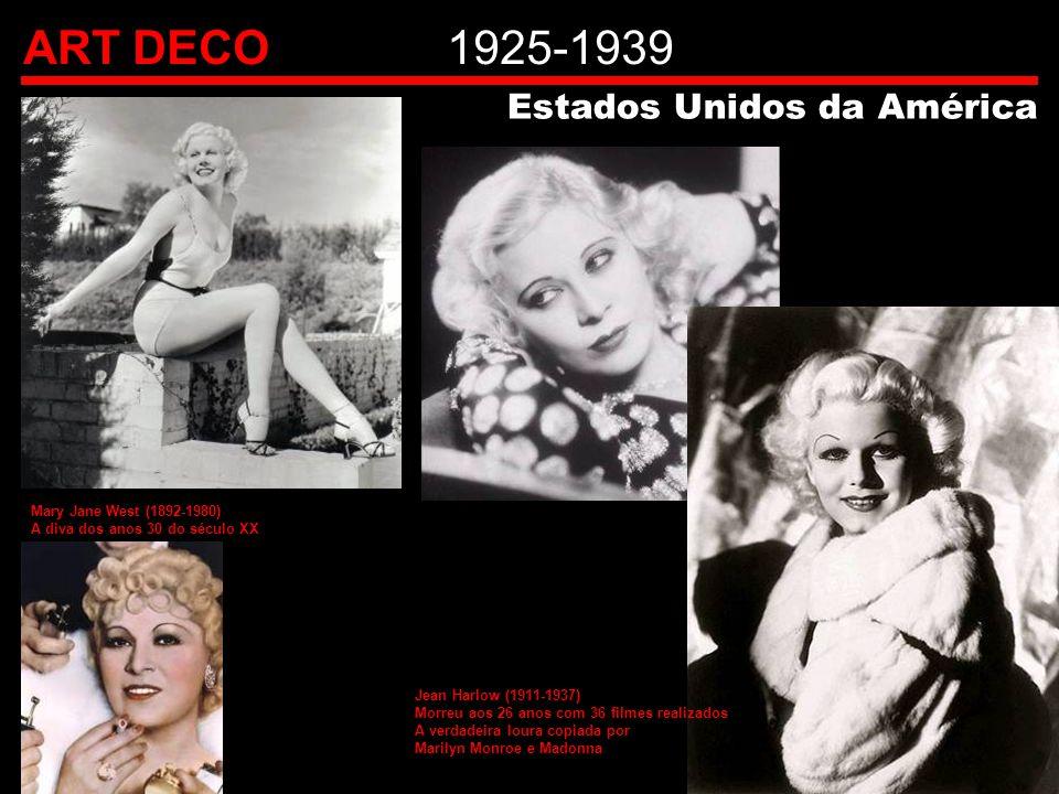 ART DECO1925-1939 Estados Unidos da América Mary Jane West (1892-1980) A diva dos anos 30 do século XX Jean Harlow (1911-1937) Morreu aos 26 anos com