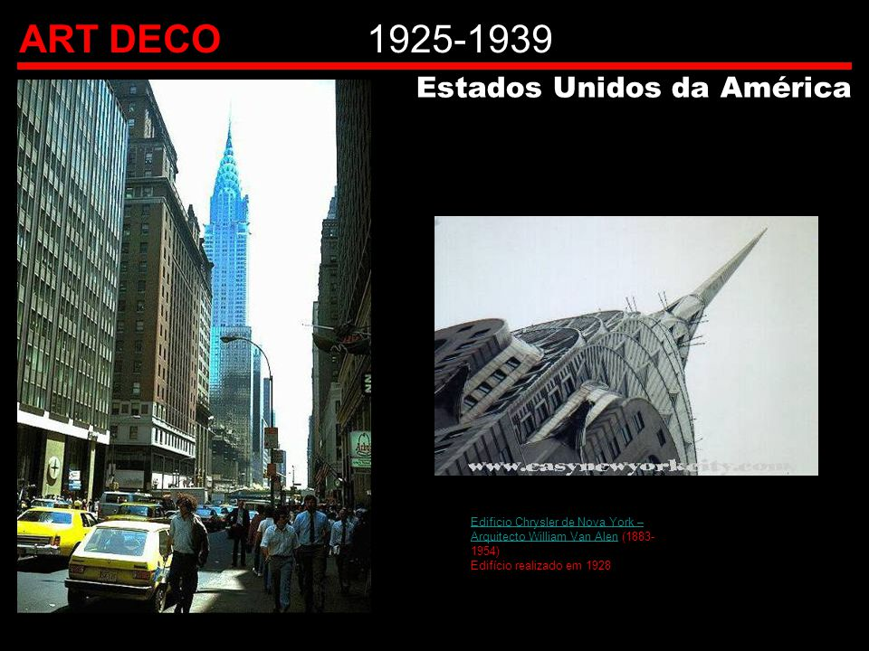 ART DECO1925-1939 Estados Unidos da América Edificio Chrysler de Nova York – Arquitecto William Van AlenEdificio Chrysler de Nova York – Arquitecto William Van Alen (1883- 1954) Edifício realizado em 1928