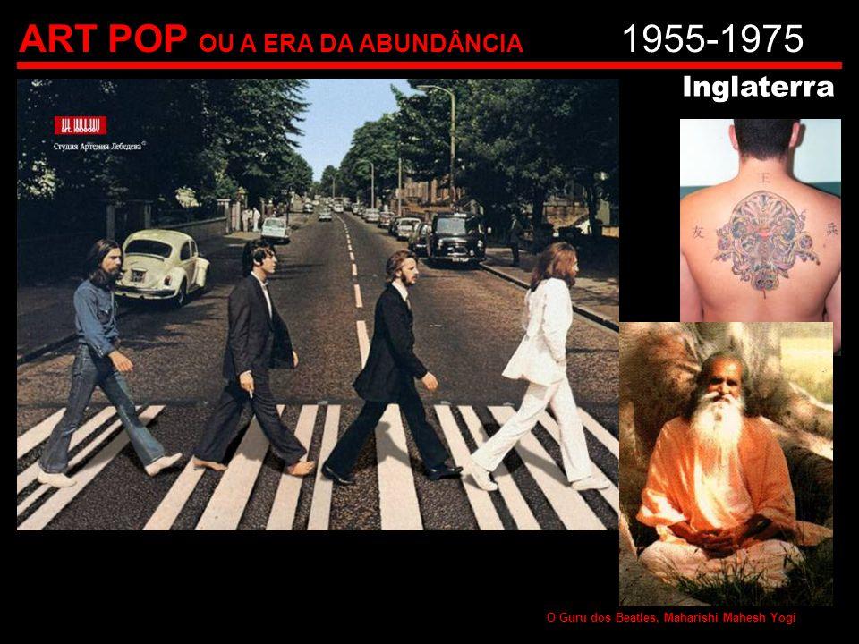 ART POP OU A ERA DA ABUNDÂNCIA 1955-1975 Inglaterra O Guru dos Beatles, Maharishi Mahesh Yogi