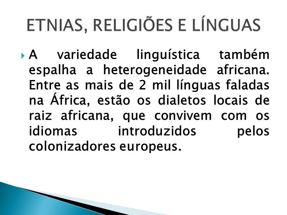  A variedade linguística também espalha a heterogeneidade africana. Entre as mais de 2 mil línguas faladas na África, estão os dialetos locais de rai