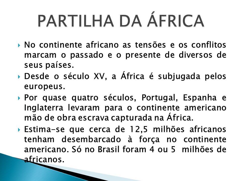  No continente africano as tensões e os conflitos marcam o passado e o presente de diversos de seus países.  Desde o século XV, a África é subjugada