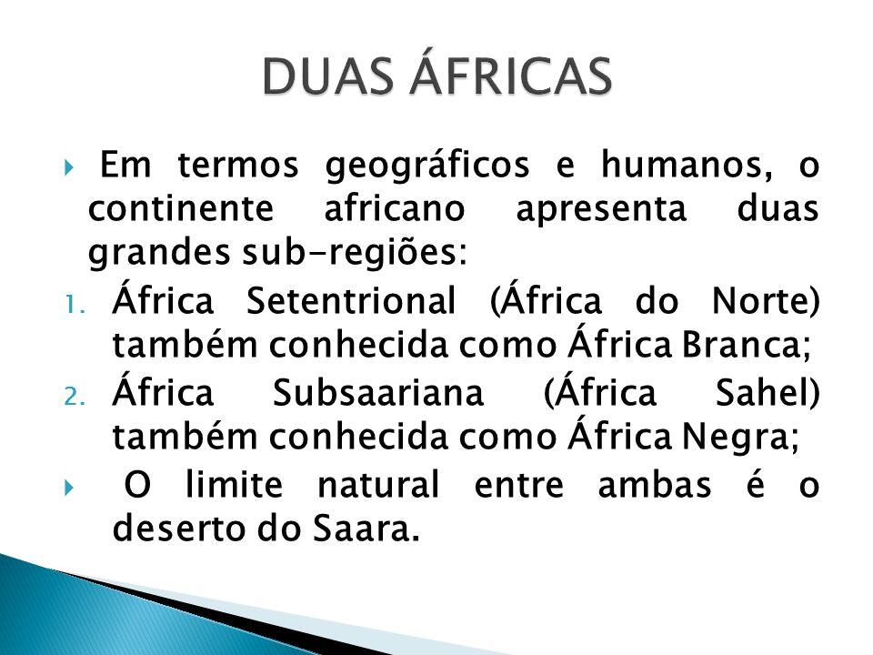  Em termos geográficos e humanos, o continente africano apresenta duas grandes sub-regiões: 1. África Setentrional (África do Norte) também conhecida