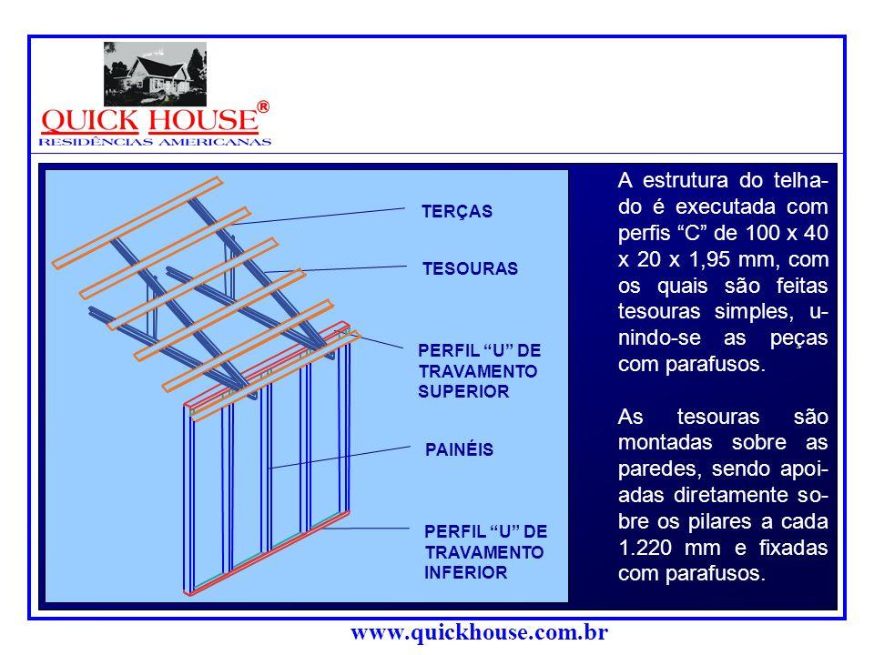 www.quickhouse.com.br A estrutura do telha- do é executada com perfis C de 100 x 40 x 20 x 1,95 mm, com os quais são feitas tesouras simples, u- nindo-se as peças com parafusos.