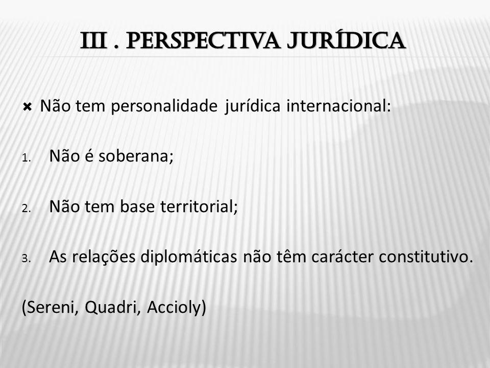  Não tem personalidade jurídica internacional: 1.