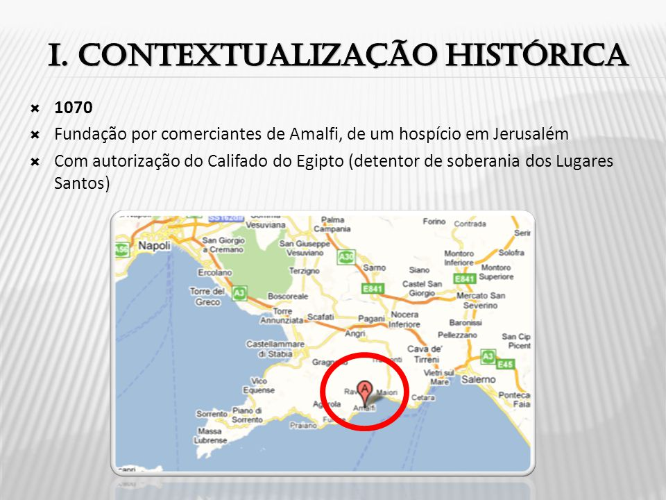  1070  Fundação por comerciantes de Amalfi, de um hospício em Jerusalém  Com autorização do Califado do Egipto (detentor de soberania dos Lugares Santos)