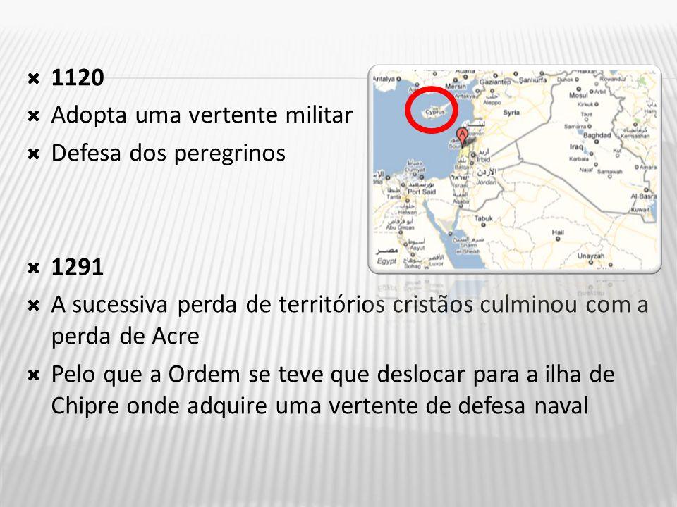  1120  Adopta uma vertente militar  Defesa dos peregrinos  1291  A sucessiva perda de territórios cristãos culminou com a perda de Acre  Pelo que a Ordem se teve que deslocar para a ilha de Chipre onde adquire uma vertente de defesa naval