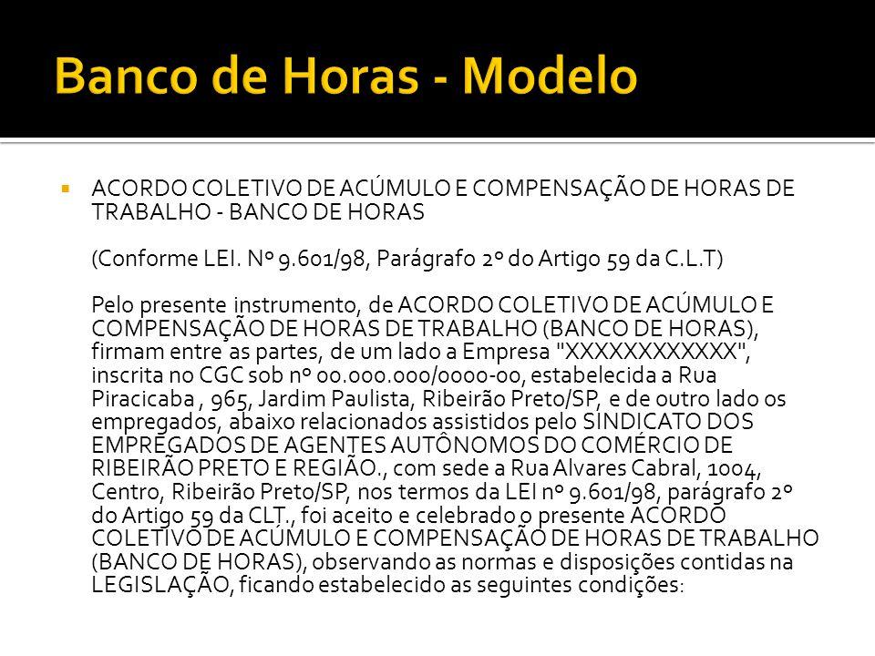  ACORDO COLETIVO DE ACÚMULO E COMPENSAÇÃO DE HORAS DE TRABALHO - BANCO DE HORAS (Conforme LEI. Nº 9.601/98, Parágrafo 2º do Artigo 59 da C.L.T) Pelo