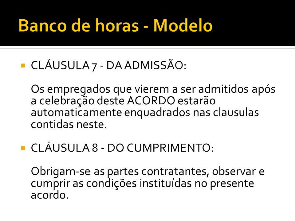  CLÁUSULA 7 - DA ADMISSÃO: Os empregados que vierem a ser admitidos após a celebração deste ACORDO estarão automaticamente enquadrados nas clausulas