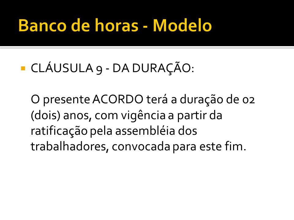  CLÁUSULA 9 - DA DURAÇÃO: O presente ACORDO terá a duração de 02 (dois) anos, com vigência a partir da ratificação pela assembléia dos trabalhadores,