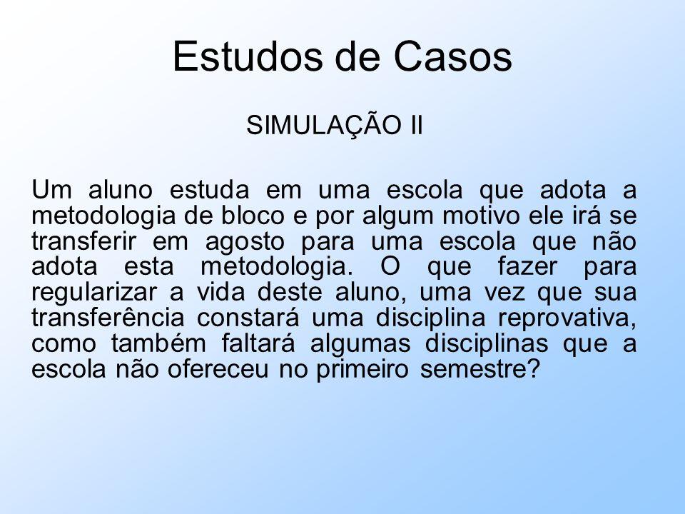 Estudos de Casos SIMULAÇÃO II Um aluno estuda em uma escola que adota a metodologia de bloco e por algum motivo ele irá se transferir em agosto para uma escola que não adota esta metodologia.