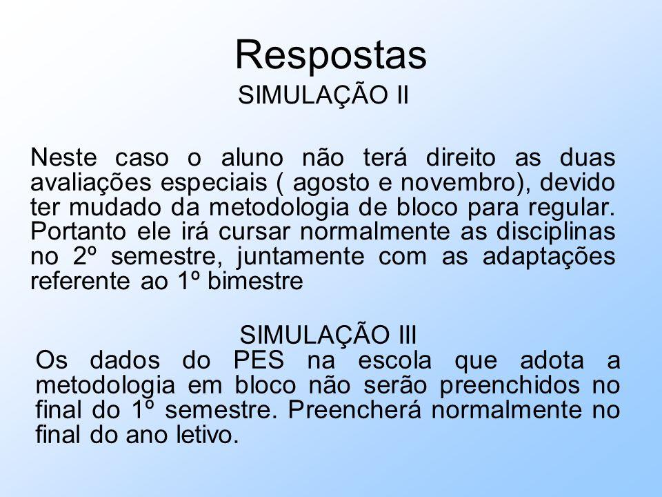 Respostas SIMULAÇÃO II Neste caso o aluno não terá direito as duas avaliações especiais ( agosto e novembro), devido ter mudado da metodologia de bloco para regular.