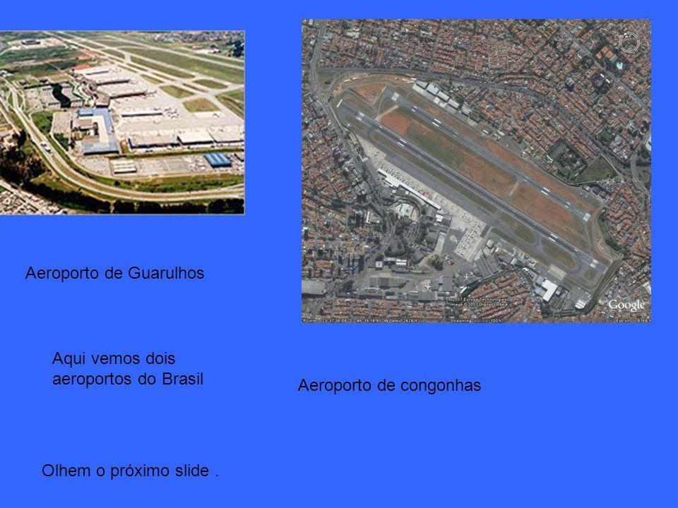 Aeroporto de Guarulhos Aeroporto de congonhas Aqui vemos dois aeroportos do Brasil Olhem o próximo slide.