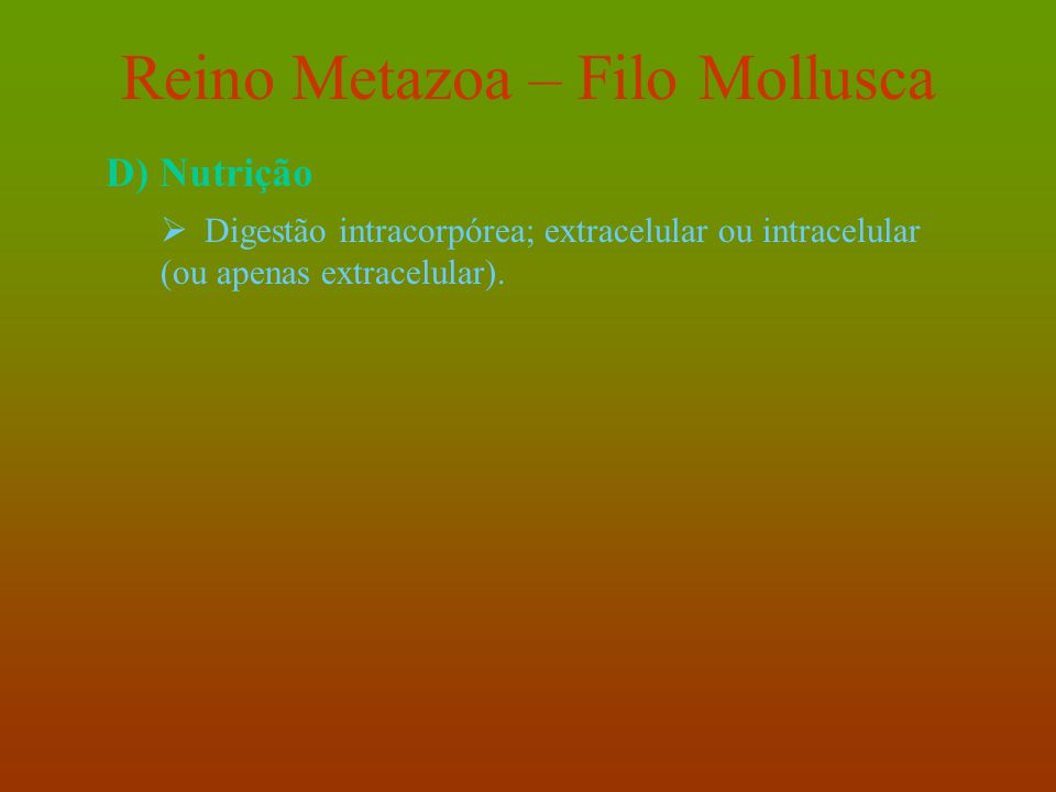 Reino Metazoa – Filo Mollusca E) Reprodução  Maioria dióica.