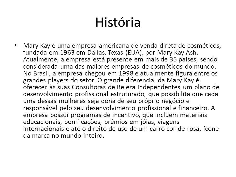 História • Mary Kay é uma empresa americana de venda direta de cosméticos, fundada em 1963 em Dallas, Texas (EUA), por Mary Kay Ash. Atualmente, a emp