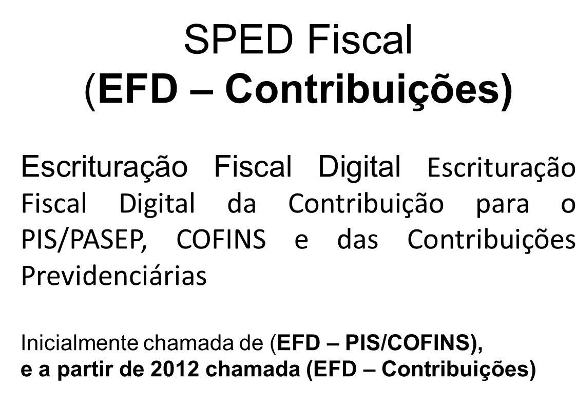 SPED Fiscal (EFD – Contribuições) Escrituração Fiscal Digital Escrituração Fiscal Digital da Contribuição para o PIS/PASEP, COFINS e das Contribuições