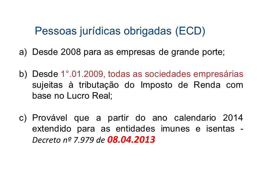 Pessoas jurídicas obrigadas (ECD) a)Desde 2008 para as empresas de grande porte; b)Desde 1°.01.2009, todas as sociedades empresárias sujeitas à tribut