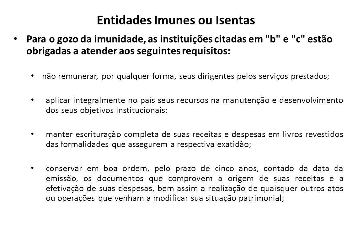 Entidades Imunes ou Isentas • Para o gozo da imunidade, as instituições citadas em