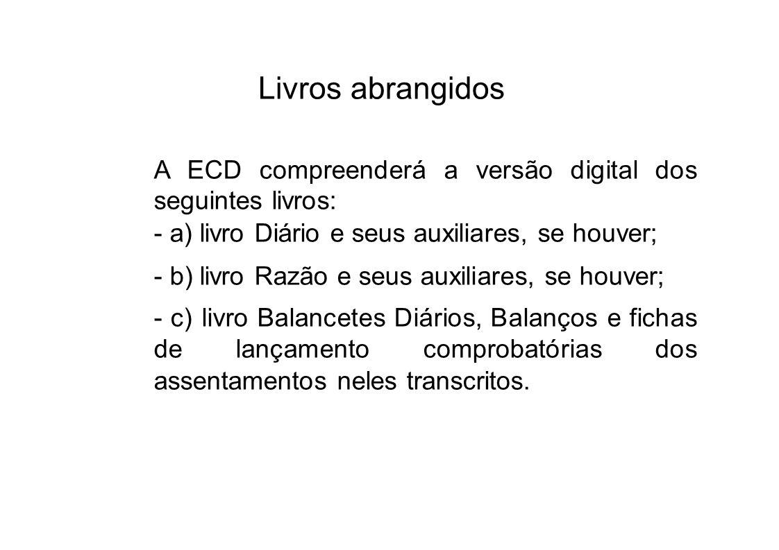 Livros abrangidos A ECD compreenderá a versão digital dos seguintes livros: - a) livro Diário e seus auxiliares, se houver; - b) livro Razão e seus au