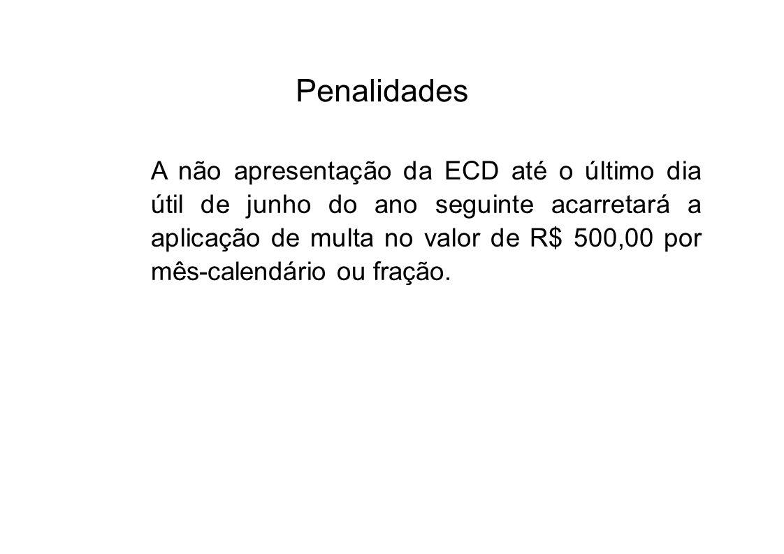 Penalidades A não apresentação da ECD até o último dia útil de junho do ano seguinte acarretará a aplicação de multa no valor de R$ 500,00 por mês-cal