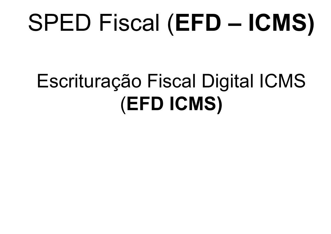 SPED Fiscal (EFD – ICMS) Escrituração Fiscal Digital ICMS (EFD ICMS)
