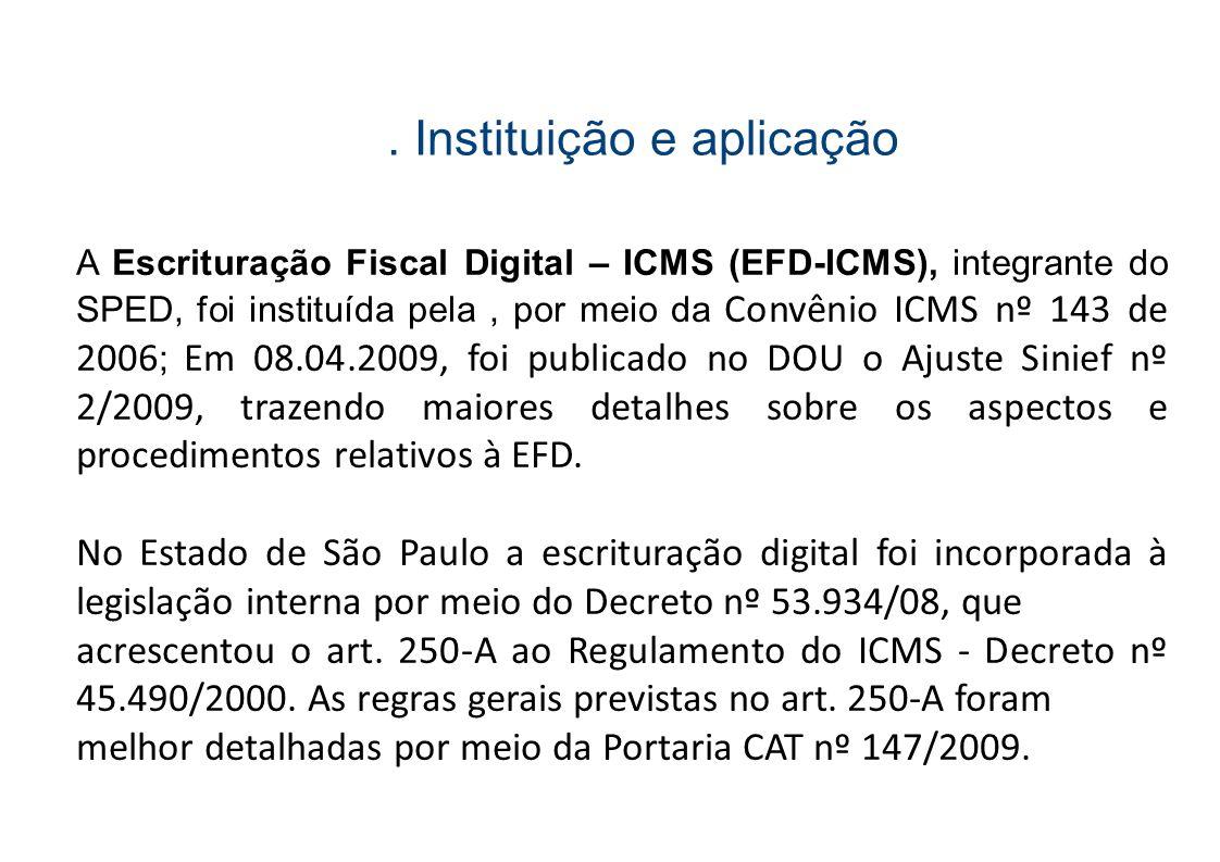 . Instituição e aplicação A Escrituração Fiscal Digital – ICMS (EFD-ICMS), integrante do SPED, foi instituída pela, por meio da Convênio ICMS nº 143 d
