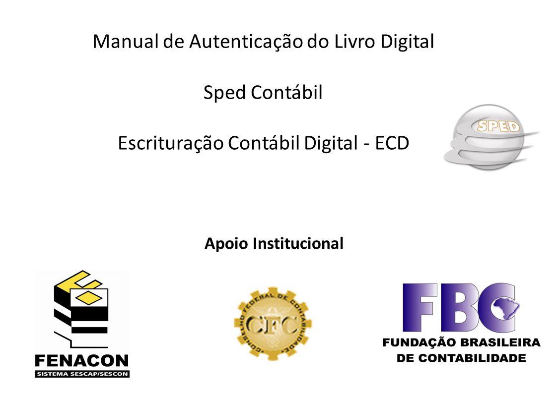 Manual de Autenticação do Livro Digital Sped Contábil Escrituração Contábil Digital - ECD Apoio Institucional
