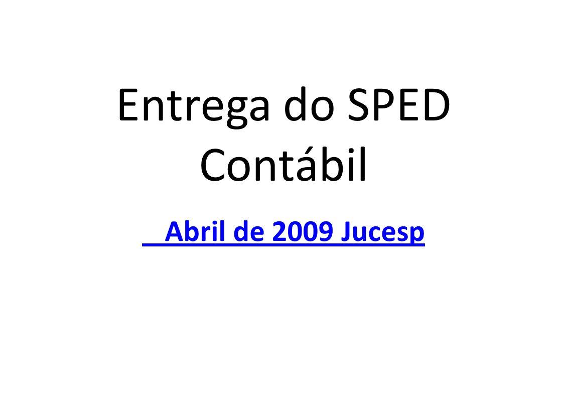 Entrega do SPED Contábil Abril de 2009 Jucesp