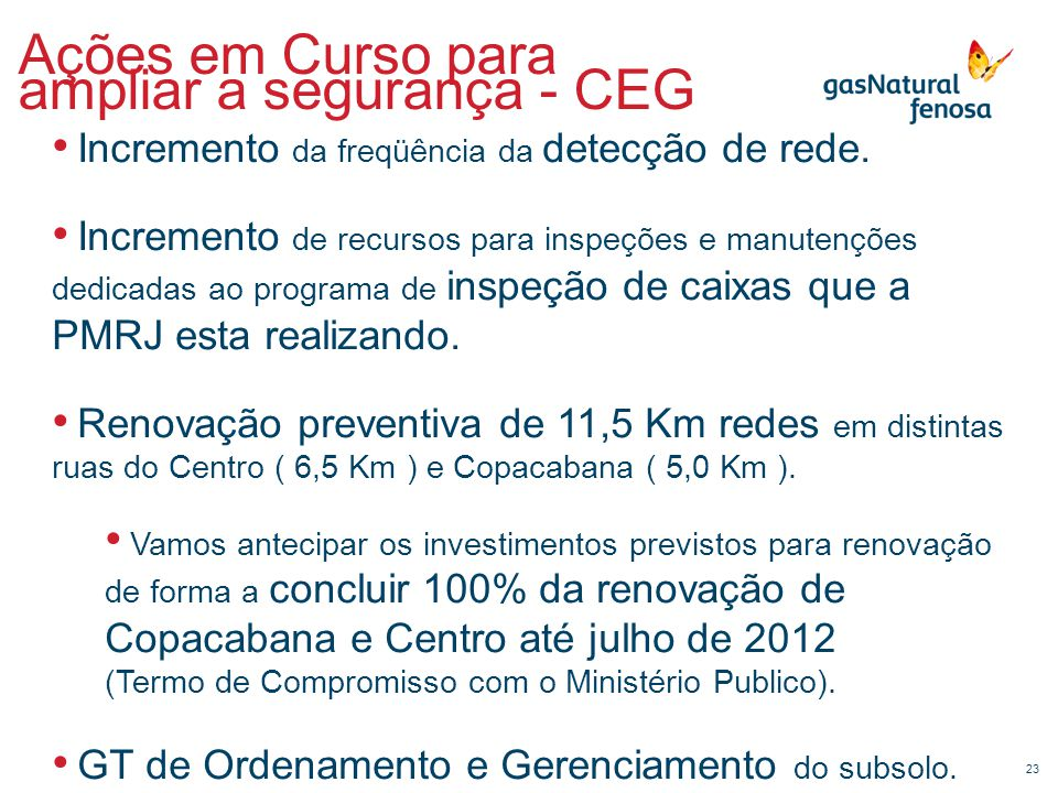 23 Ações em Curso para ampliar a segurança - CEG • Incremento da freqüência da detecção de rede. • Incremento de recursos para inspeções e manutenções