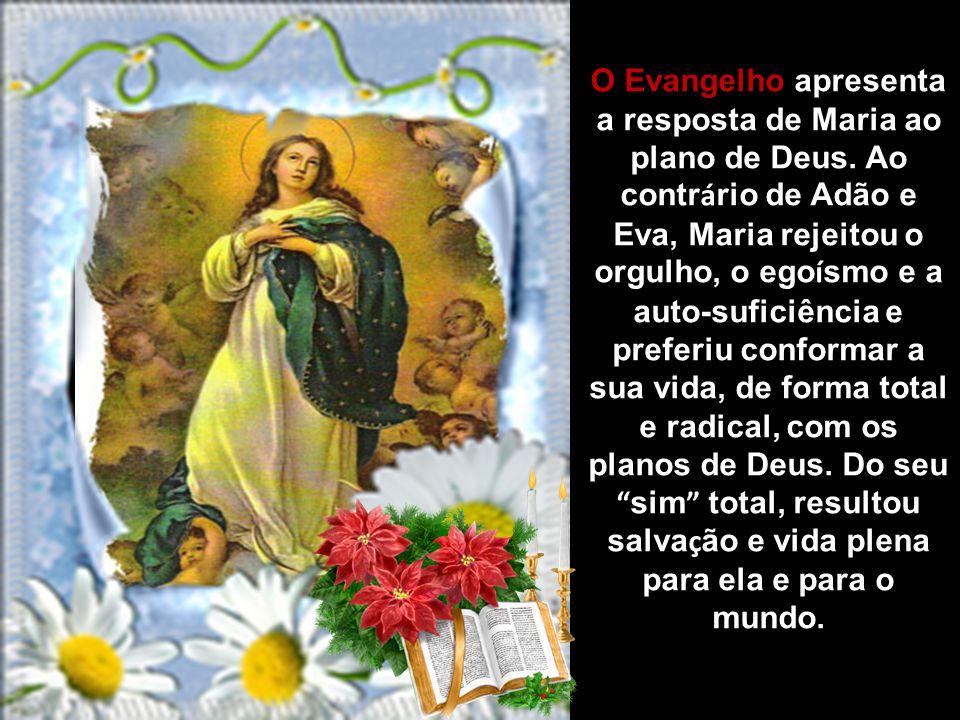 O Evangelho apresenta a resposta de Maria ao plano de Deus.