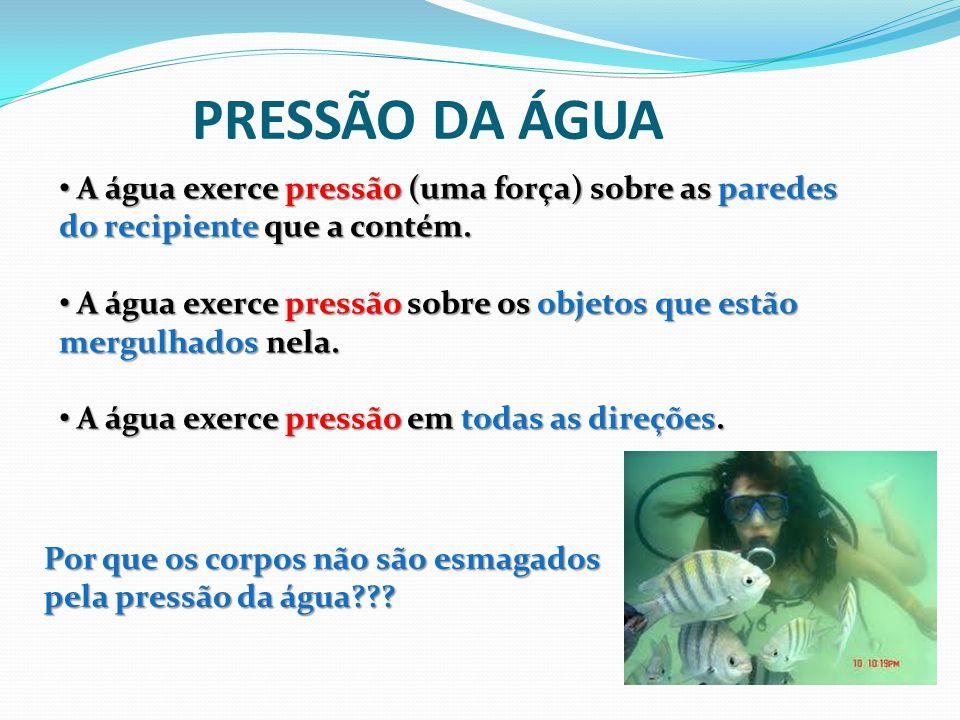 PRESSÃO DA ÁGUA E PROFUNDIDADE A pressão exercida por um líquido aumenta com a profundidade.