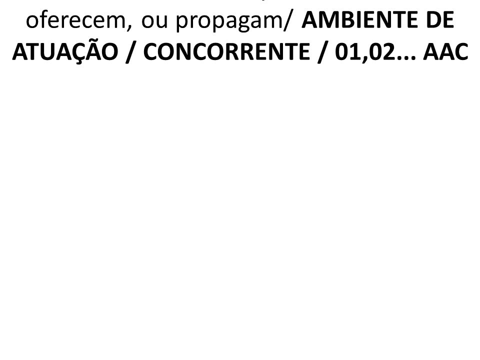 2.6.4 AAC Diferenciais que os concorrentes oferecem, ou propagam/ AMBIENTE DE ATUAÇÃO / CONCORRENTE / 01,02... AAC