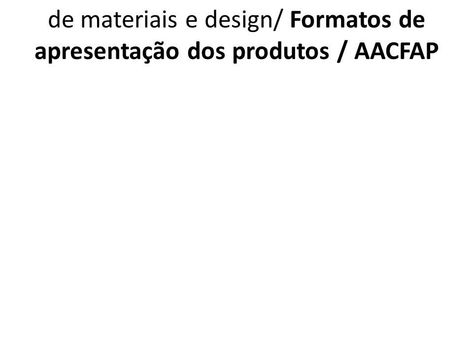 2.7.1 AACFAP Características e diferenciais de materiais e design/ Formatos de apresentação dos produtos / AACFAP