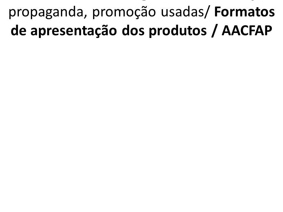 2.7.1 AACFAP Estratégias de comunicação, propaganda, promoção usadas/ Formatos de apresentação dos produtos / AACFAP