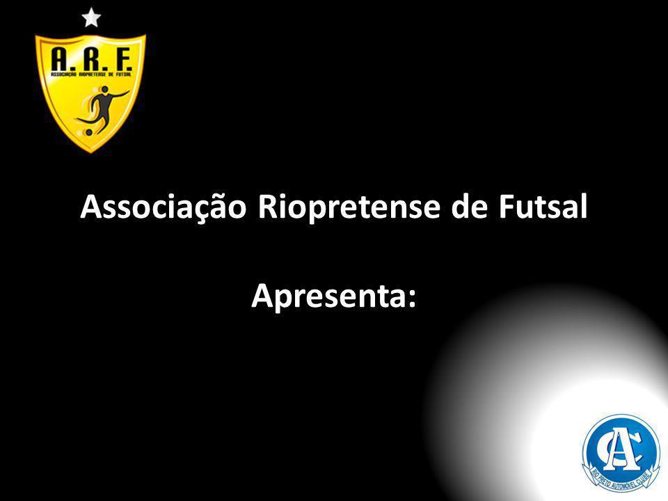Associação Riopretense de Futsal Apresenta:
